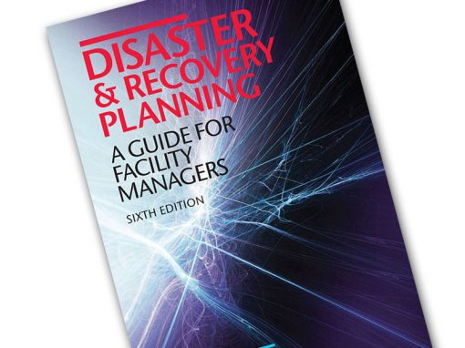 Disaster & Recovery Planning: A Guide for Facility Managers, Sixth Edition